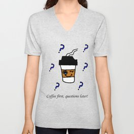 Coffee first, questions later! Unisex V-Neck