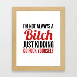 I'M NOT ALWAYS A BITCH (Red & Black) Framed Art Print