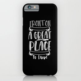 Ironton Is A Great Place To Leave iPhone Case