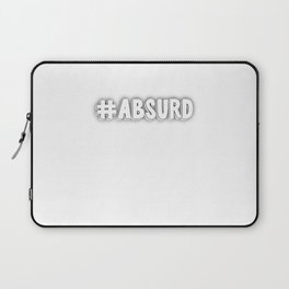 #Absurd funny quote Laptop Sleeve
