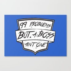 99 Problems But a Boss Ain't One Canvas Print
