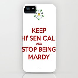 Keep Thi Sen Calm And Stop Being Mardy iPhone Case