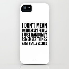 I DON'T MEAN TO INTERRUPT PEOPLE iPhone Case