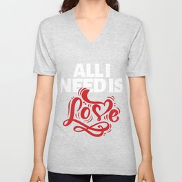 Hearts Day February 14th Valentines Day Feb 14 All I Need Is Love Unisex V-Neck