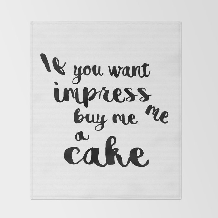 If you want impress me buy me a cake Throw Blanket