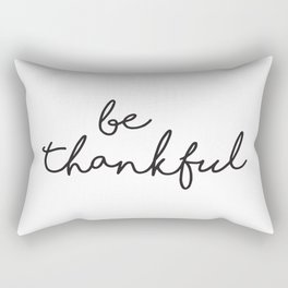 Be Thankful Sign, Home Decor, Motivational Wall Print, Typography Quotes, Farmhouse Sign Rectangular Pillow