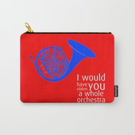 I would have stolen you a whole orchestra Carry-All Pouch