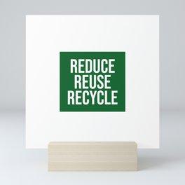 REDUCE REUSE RECYCLE - go green Mini Art Print