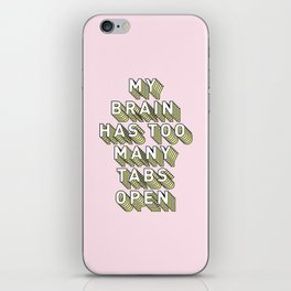 My Brain Has Too Many Tabs Open - Typography Design iPhone Skin