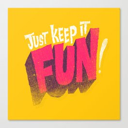 Just Keep it Fun Canvas Print