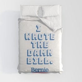 I wrote the damn bill. Bernie Sanders quote! Comforters