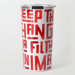 Keep the change ya filthy animal! Travel Mug