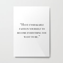 Have unshakable faith in yourself quote Metal Print