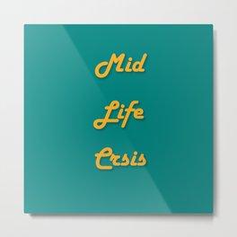 Mid Life Crsis Metal Print