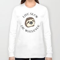 sloths Long Sleeve T-shirts featuring Sloths - Live Slow, Die Whenever - Motivational Poster by Kelmo