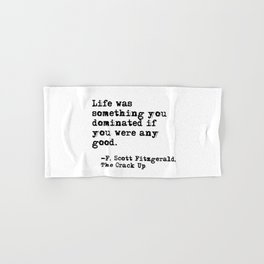 Life was something you dominated - Fitzgerald quote Hand & Bath Towel