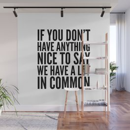 If You Don't Have Anything Nice To Say We Have A Lot In Common Wall Mural