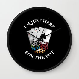Just here for the Pot - Funny Poker Gift Wall Clock