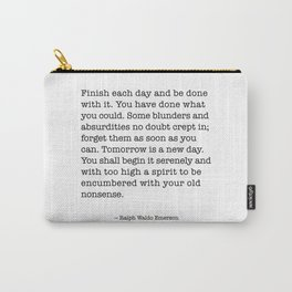 Finish Each Day and be done with it. Ralph Waldo Emerson Carry-All Pouch