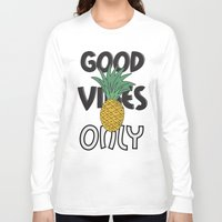 good vibes only Long Sleeve T-shirts featuring GOOD VIBES ONLY by .eg.