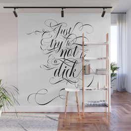 Just try to not be a dick (black text) Wall Mural
