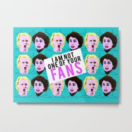 Mommie Dearest 'I Am Not One of Your FANS!' Metal Print