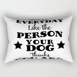 start every day like the person you dog thinks you are Rectangular Pillow