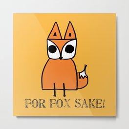 For Fox Sake! Metal Print