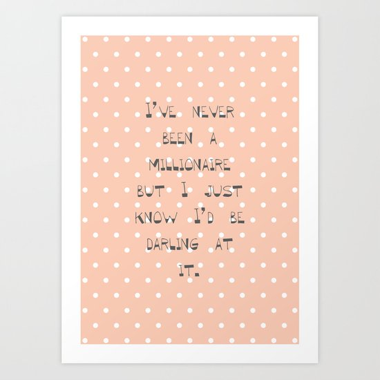 I've never been a millionaire ~ Polka Dots ~  poster ~ typography ~ illistration Art Print
