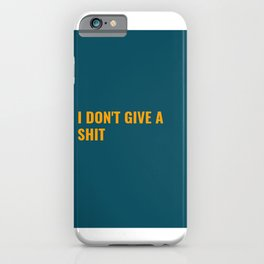 I don't give a shit iPhone Case