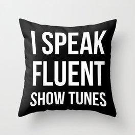 I Speak Fluent Show Tunes Throw Pillow