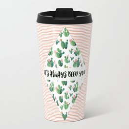 It's always been you - cactus & stripes Travel Mug