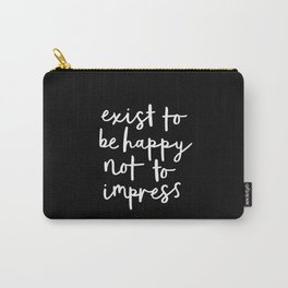 Exist to Be Happy Not to Impress black-white typography poster design bedroom wall home decor Carry-All Pouch