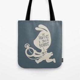 White Rabbit - The Hurrier I go the Behinder I get Tote Bag