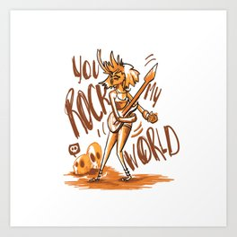 You Rock My World! Art Print