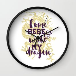 Come Here and Wake My Dragon Wall Clock