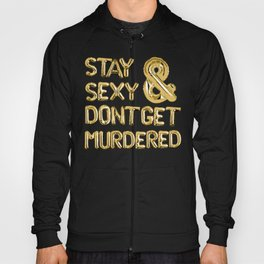 Stay Sexy & Don't Get Murdered - Gold Hoody