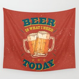 Beer is what i need today, vintage beer poster Wall Tapestry