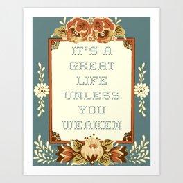 It's a Great Life Unless You Weaken Art Print