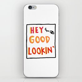 Hey Good Lookin' iPhone Skin