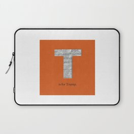 T is for Trump. Laptop Sleeve