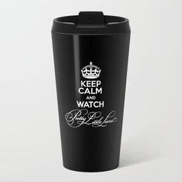 Keep Calm And Watch Pretty Little Liars - PLL Travel Mug