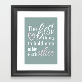 The best thing to hold on to in life is each other Framed Art Print