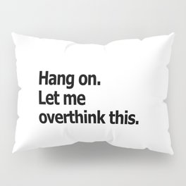 Hang on. Let me overthink this. Pillow Sham