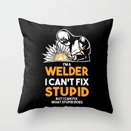 I Am A Welder I Can´t Fix Stupid Throw Pillow