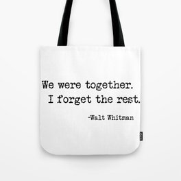 We were together. I forget the rest. Walt Whitman Quote. Tote Bag