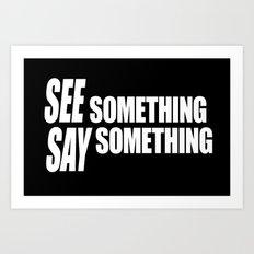 See Something Say Something (inverse) Art Print