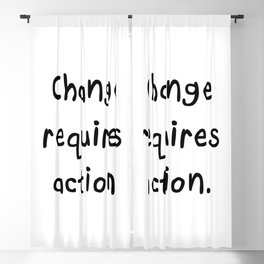 Change requires action. Blackout Curtain