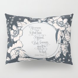 Ye werena the first lass I kissed. But I swear you'll be the last. Jamie Fraser Pillow Sham