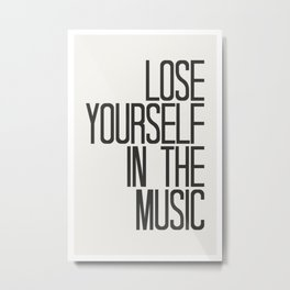 lose yourself in the music Metal Print